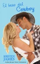 El Beso Del Cowboy ebook by Kristen James