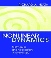 Nonlinear Dynamics - Techniques and Applications in Psychology ebook by Richard A. Heath