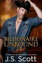 Billionaire Unbound ~ Chloe - A Billionaire's Obsession Novel ebook by J. S. Scott