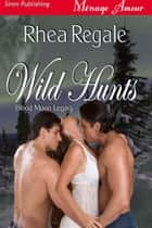 Wild Hunts ebook by Rhea Regale