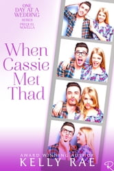 When Cassie Met Thad - One Day at a Wedding ebook by Kelly Rae