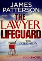 The Lawyer Lifeguard - BookShots ebook by James Patterson