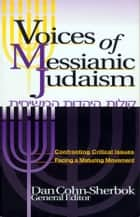 Voices of Messianic Judaism - Confronting Critical Issues Facing a Maturing Movement ebook by David J. Rudolph
