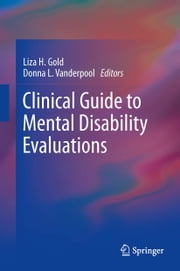 Clinical Guide to Mental Disability Evaluations ebook by Liza Gold,Donna L. Vanderpool