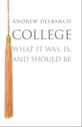 College - What it Was, Is, and Should Be ebook by Andrew Delbanco