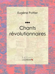 Chants révolutionnaires - Anthologie musicale ebook by Eugène Pottier, Jules Vallès, Jean Allemane