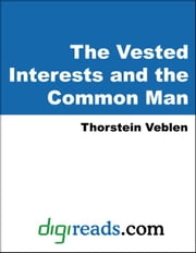 The Vested Interests and the Common Man ebook by Veblen, Thorstein