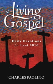 Daily Devotions for Lent 2016 ebook by Charles Paolino