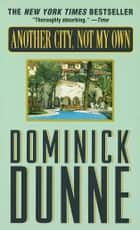 Another City, Not My Own ebook by Dominick Dunne