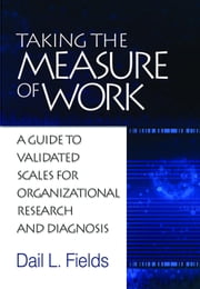 Taking the Measure of Work: A Guide to Validated Scales for Organizational Research and Diagnosis ebook by Fields, Dail L.