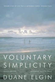 Voluntary Simplicity Second - Toward a Way of Life That Is Outwardly Simple, Inwardly Rich ebook by Duane Elgin