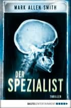 Der Spezialist - Thriller ebook by Mark Allen Smith