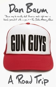 Gun Guys - A Road Trip ebook by Dan Baum