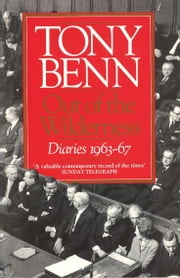 Out Of The Wilderness - Diaries 1963-67 ebook by Tony Benn