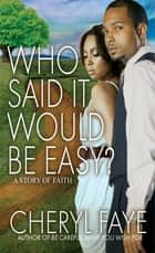 Who Said It Would Be Easy? ebook by Cheryl Faye