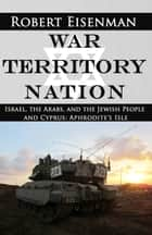 War Territory Nation: Israel, the Arabs, and the Jewish People ebook by Robert Eisenman
