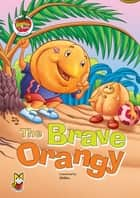 The Brave Orangy - Vegetable & Fruity Stories ebook by Shikha