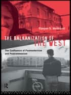 The Balkanization of the West ebook by Stjepan Mestrovic