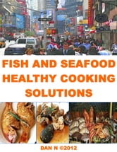 Fish and Seafood Healthy Cooking Solutions ebook by Dan N