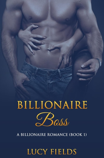 Billionaire Boss: A Billionaire Romance (Book 1) ebook by Lucy Fields
