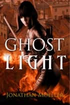 Ghost Light (World of the Ghosts short story) ebook by Jonathan Moeller