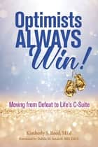 Optimists Always Win! - Moving from Defeat to Life's C-Suite ebook by