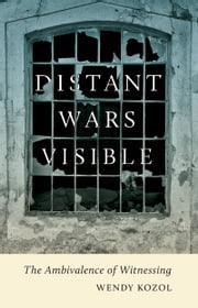 Distant Wars Visible - The Ambivalence of Witnessing ebook by Wendy Kozol