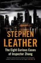 The Eight Curious Cases of Inspector Zhang ebook by Stephen Leather