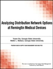 Analyzing Distribution Network Options at Remingtin Medical Devices ebook by Chuck Munson