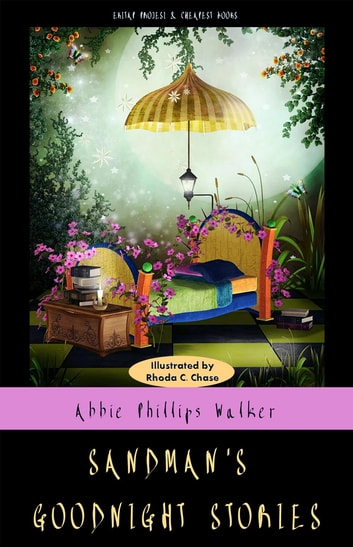 Sandman's Goodnight Stories - [Illustrated Edition] ebook by Abbie Phillips Walker