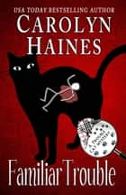 Familiar Trouble - Trouble Cat Mysteries, #1 ebook by Carolyn Haines