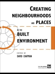Creating Neighbourhoods and Places in the Built Environment ebook by David Chapman