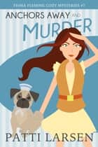 Anchors Away and Murder ebook by Patti Larsen