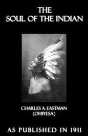 The Soul of the Indian ebook by Eastman, Charles Alexander