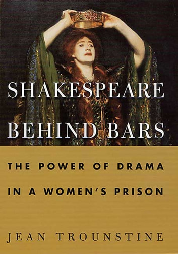 Shakespeare Behind Bars - The Power of Drama In A Women's Prison ebook by Jean Trounstine