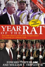 Year of the Rat - How Bill Clinton and Al Gore Compromised U.S. Security for Chinese Cash ebook by Edward Timperlake,William C. Triplett, II