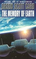 The Memory Of Earth - Homecoming Series: Book 1 ebook by Orson Scott Card