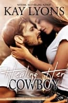Healing Her Cowboy ebook by Kay Lyons