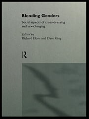 Blending Genders - Social Aspects of Cross-Dressing and Sex Changing ebook by Richard Ekins,David King