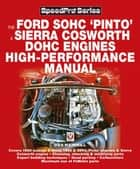 The Ford SOHC Pinto & Sierra Cosworth DOHC Engines high-peformance manual ebook by Des Hammill