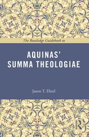 The Routledge Guidebook to Aquinas' Summa Theologiae ebook by Jason T Eberl