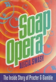 Soap Opera - The Inside Story of Procter & Gamble ebook by Alecia Swasy