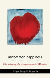 Uncommon Happiness ebook by Dzigar Kongtrul Rinpoche
