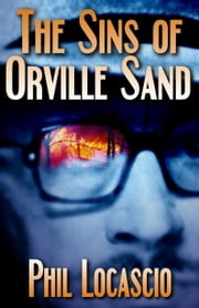 The Sins of Orville Sand ebook by Locascio, Phil