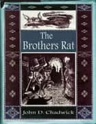 The Brothers Rat ebook by John D. Chadwick