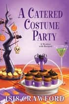 A Catered Costume Party ebook by Isis Crawford