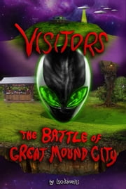 Visitors:The Battle of Great Mound City ebook by Isodanelli