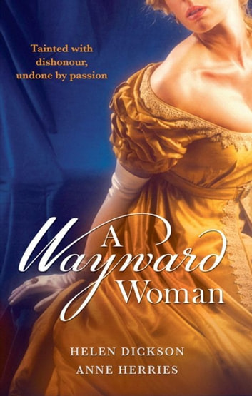 A Wayward Woman: Diamonds, Deception and the Debutante / Fugitive Countess (Mills & Boon M&B) ebook by Helen Dickson,Anne Herries