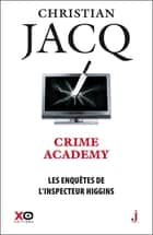 Les enquêtes de l'inspecteur Higgins - tome 6 Crime Academy ebook by Christian Jacq