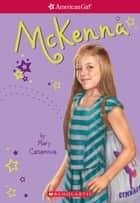 McKenna (American Girl: Girl of the Year 2012, Book 1) ebook by Mary Casanova, Brian Hailes